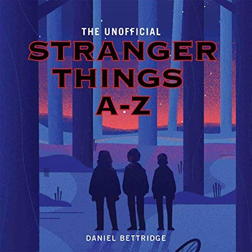 The Unofficial Stranger Things A to Z